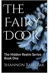 The Fairy Door: The Hidden Realm Series Book One Kindle Edition