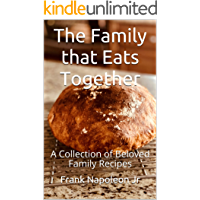 The Family that Eats Together: A Collection of Beloved Family Recipes