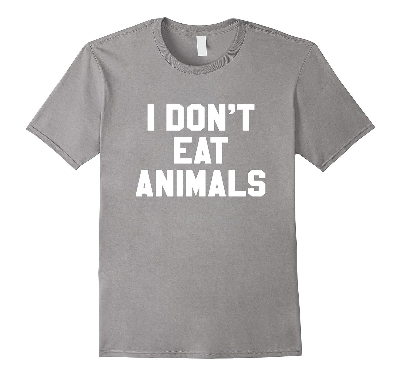 85abf219 I Don't Eat Animals Novelty Funny Vegan Vegetarian T Shirt-FL ...