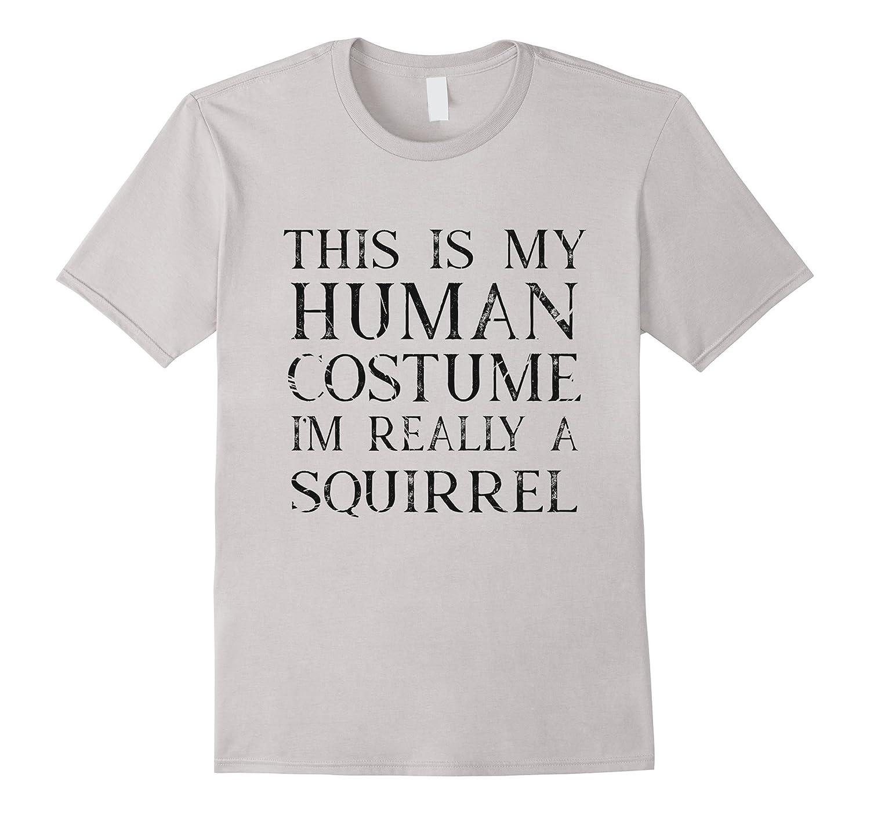 Im really a squirrel human costume halloween shirt-TJ