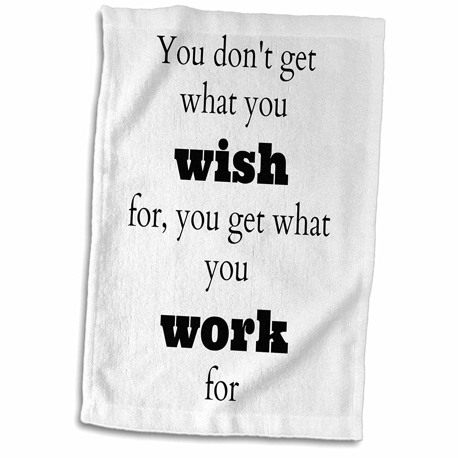 3D Rose You Dont Wish for You get What You Work for TWL/_180017/_1 Towel 15 x 22 Multicolor