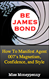 Be James Bond: How to Manifest Agent 007's Magnetism, Confidence, and Style