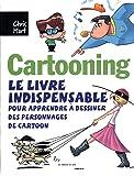 Cartooning : Le livre indispensable pour apprendre à dessiner des personnages de cartoon