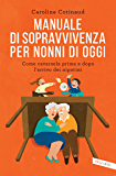 Manuale di sopravvivenza per nonni di oggi: Come cavarsela prima e dopo l'arrivo dei nipotini