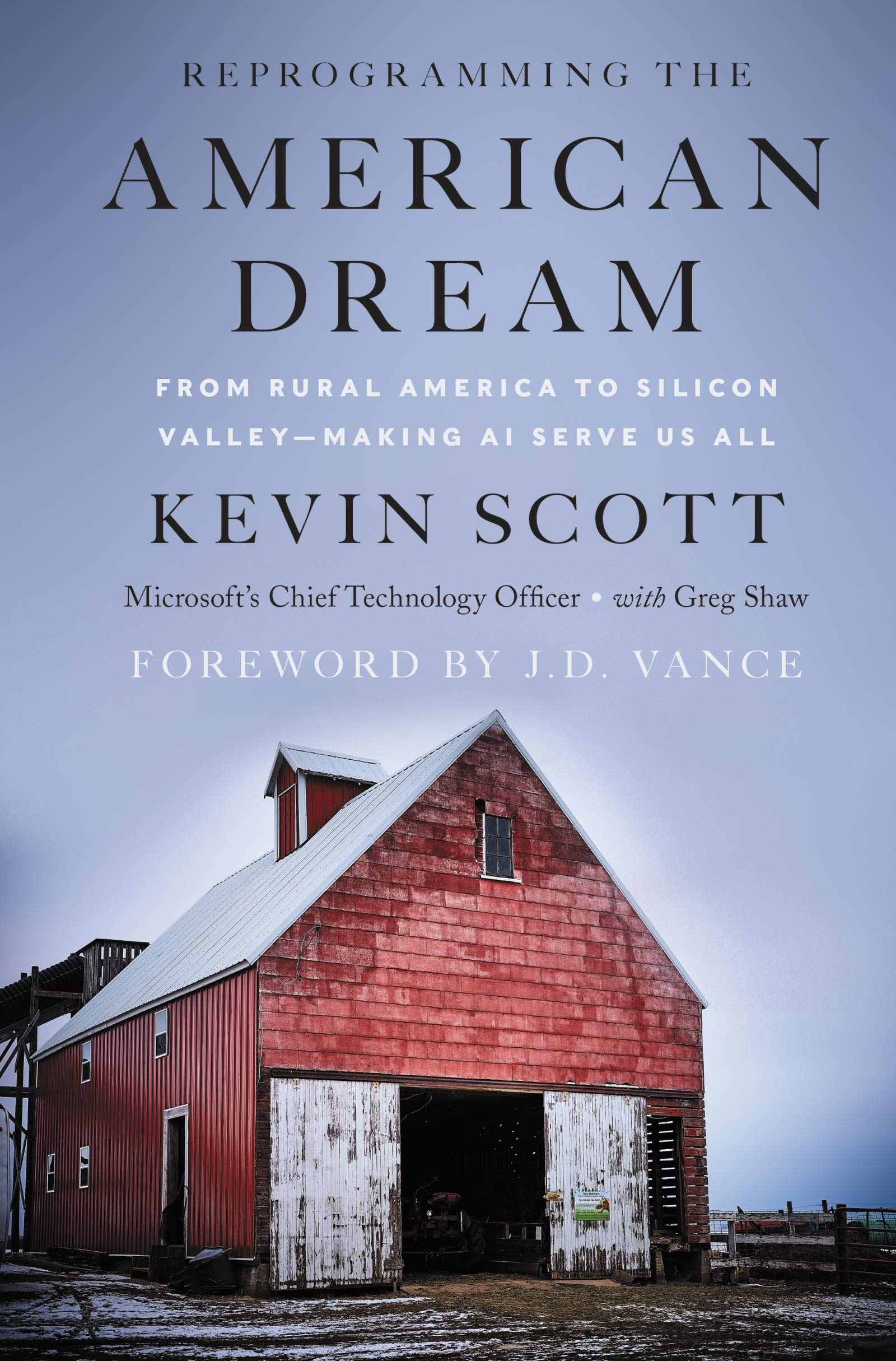 Reprogramming The American Dream: From Rural America to Silicon Valley—Making AI Serve Us All