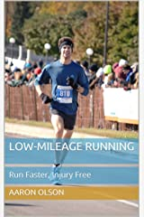 Low-Mileage Running: Run Faster, Injury Free Kindle Edition