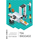 TSA Baggage: An Inside Look at the Good, the Bad, and the Ugly at America's Airports