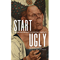 Start Ugly: The Unexpected Path to Everyday Creativity (English Edition)