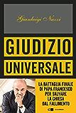 Giudizio universale: La battaglia finale di papa Francesco per salvare la Chiesa dal fallimento (Italian Edition)