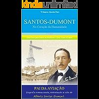 SANTOS-DUMONT, NO CORAÇÃO DA HUMANIDADE.: Pai da Aviação