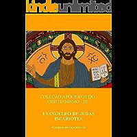 Evangelho de Judas Iscariotes (Coleção Apócrifos do Cristianismo Livro 3)