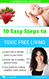 10 Easy Steps To Toxic Free Living: Learn How To Identify Toxins In Your Home - Simple Tips To Healthy Greener Living - Your Guide For Making Healthier & Safer Choices