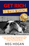 Get Rich Be The Voice: A fool-proof money management plan that delivers more choice for the things that really matter.