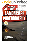 Beginners Guide to Landscape Photography (Beginners Guide to Photography Book 2)