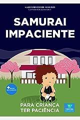 Livro infantil para a criança ter paciência.: Samurai Impaciente: paciência, psicologia infantil, criança sem paciência. (Contos infantis que inspiram 14) eBook Kindle