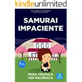 Livro infantil para a criança ter paciência.: Samurai Impaciente: paciência, psicologia infantil, criança sem paciência. (Con