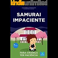 Livro infantil para a criança ter paciência.: Samurai Impaciente: paciência, psicologia infantil, criança sem paciência. (Contos infantis que inspiram 14)