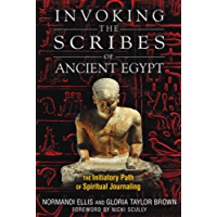 Invoking the Scribes of Ancient Egypt: The Initiatory Path of Spiritual Journaling (English Edition)