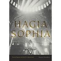 Pentcheva, B: Hagia Sophia: Sound, Space, and Spirit in Byzantium