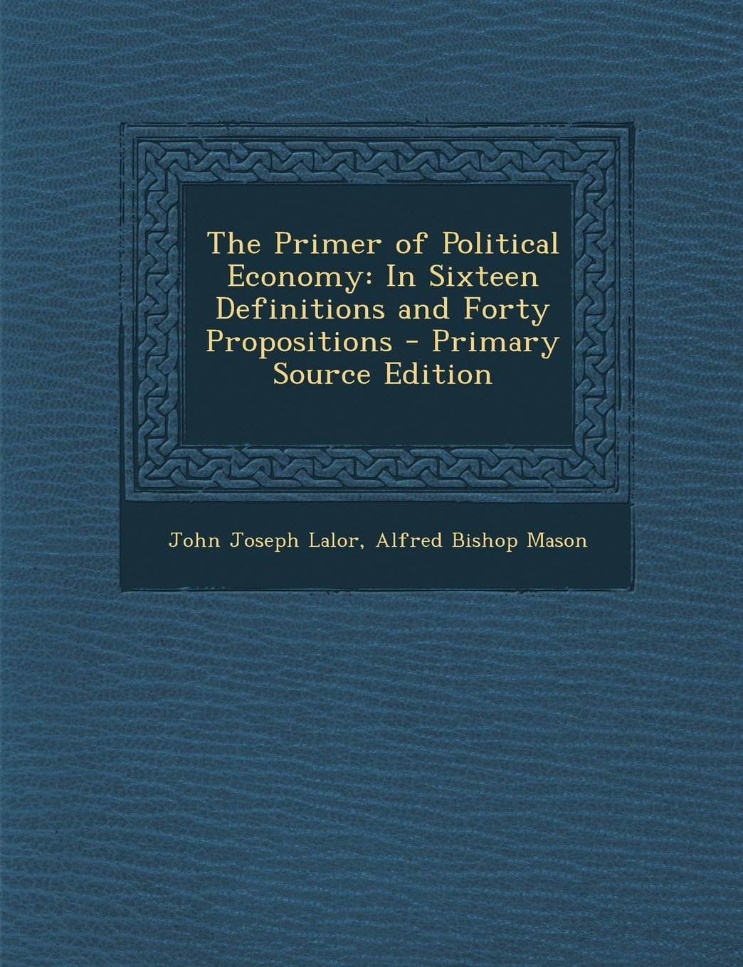 Primer of Political Economy: In Sixteen Definitions and Forty Propositions pdf