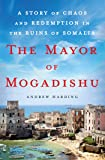 The Mayor of Mogadishu: A Story of Chaos and