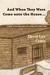 And When They Were Come unto the House: A Story of the Wise Man who Visited the Christ Child. Kindle Edition