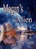 Megan's Alien: A Scifi Romance (Dagrinian Love 1) Alien Abduction Romance