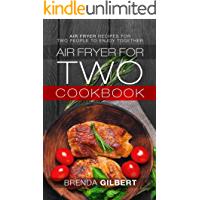 Air Fryer for Two Cookbook: Air Fryer Recipes for Two People to Enjoy Together