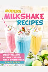 Modern Milkshake Recipes: Creamy Delicious Milkshake Recipes with A Modern Twist Kindle Edition