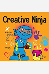 Creative Ninja : A STEAM Book for Kids About Developing Creativity (Ninja Life Hacks 54) Kindle Edition