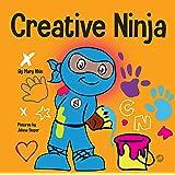 Creative Ninja : A STEAM Book for Kids About Developing Creativity (Ninja Life Hacks 54)
