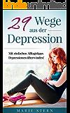 29 Wege aus der Depression: Mit einfachen Alltagstipps Depressionen überwinden (Burnout, Antriebslosigkeit, Bewusst leben, Stress bewältigen, Lebenshilfe 1)