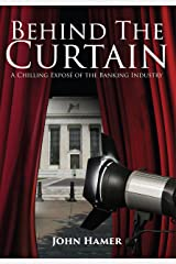 Behind the Curtain: A Chilling Exposé of the Banking Industry Kindle Edition