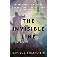 The Invisible Line: Three American Families and the Secret Journey from Black to White: A Secret History of Race in…