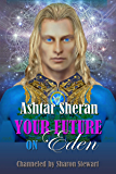 Ashtar Sheran: Your Future on Eden