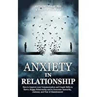 Anxiety in Relationship: How to Improve your Communication and Couple Skills to...