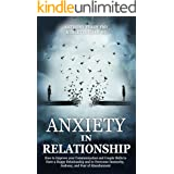 Anxiety in Relationship: How to Improve your Communication and Couple Skills to Have a Happy Relationship and to Overcome Ins