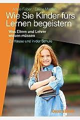 Wie Sie Kinder fürs Lernen begeistern: Was Eltern und Lehrer wissen müssen (German Edition) Kindle Edition