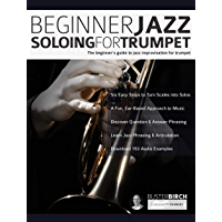 Beginner Jazz Soloing for Trumpet: The beginner's guide to jazz improvisation for brass instruments (Beginner Jazz… book cover