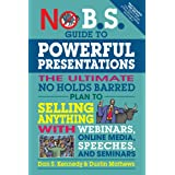 No B.S. Guide to Powerful Presentations: The Ultimate No Holds Barred Plan to Sell Anything with Webinars, Online Media, Spee