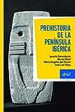 Prehistoria de la península Ibérica (Ariel Historia)