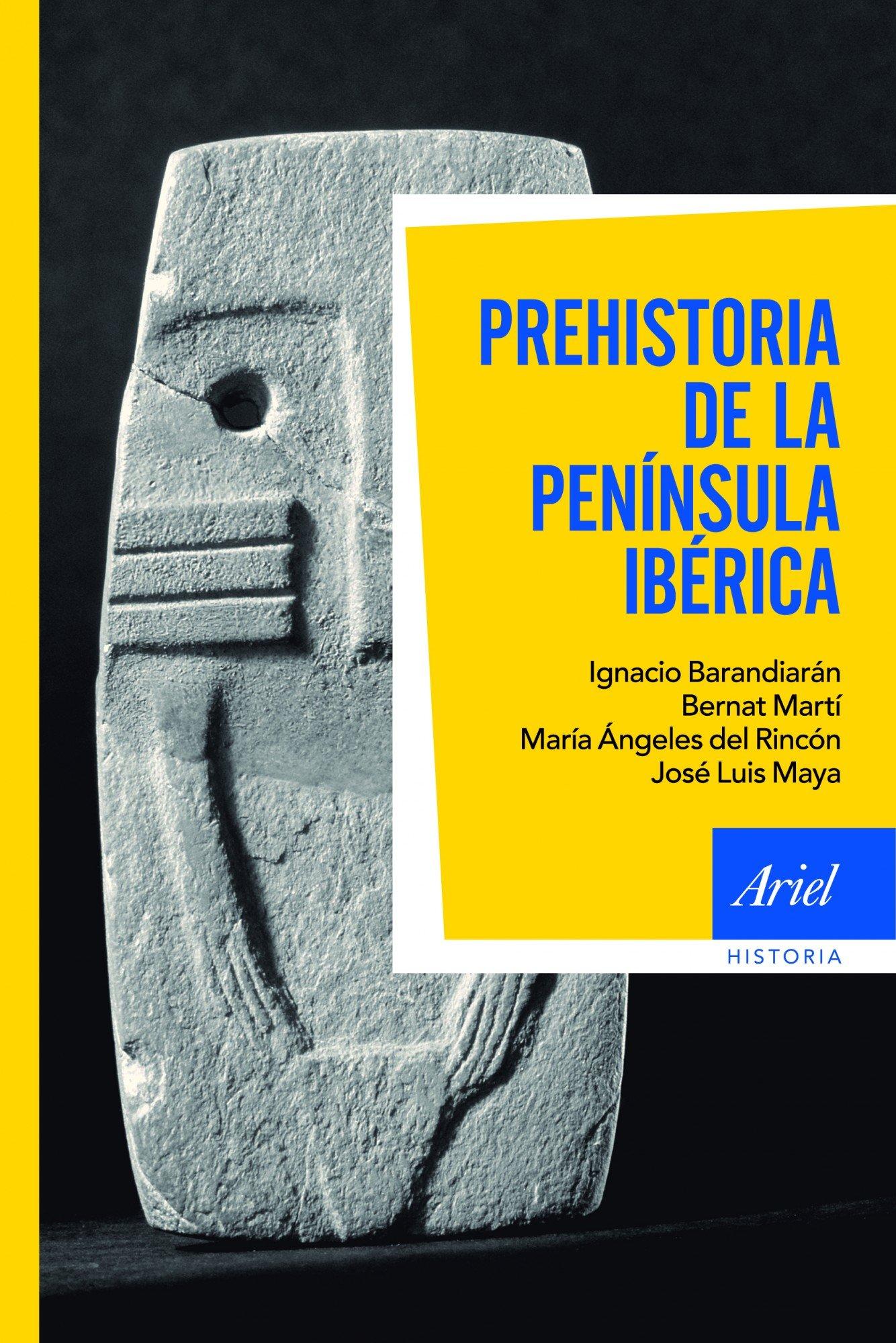 Prehistoria de la península Ibérica (Ariel Historia) Tapa blanda – 12 abr 2012 Ignacio Barandiarán Bernat Martí Oliver José Luis Maya González Editorial Ariel