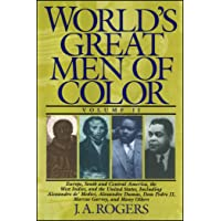 World's Great Men of Color, Volume II: Europe, South and Central America, the West Indies, and the United States, Including Alessandro de' Medici, ... Dom Pedro II, Marcus Garvey, and Many Others