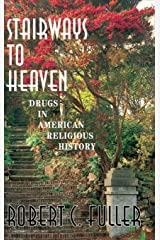 Stairways To Heaven: Drugs In American Religious History Hardcover