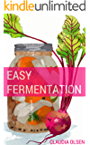 Fermentation: A Beginners Guide to The Art of Fermenting, Canning and Preserving: Easy DIY Recipes to Create Your Own…