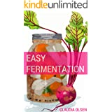 Fermentation: A Beginners Guide to The Art of Fermenting, Canning and Preserving: Easy DIY Recipes to Create Your Own Culture