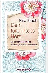 Dein furchtloses Herz: Mit der RAIN-Methode schwierige Emotionen heilen (German Edition) Kindle Edition