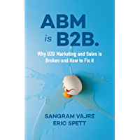 ABM is B2B.: Why B2B Marketing and Sales is Broken and How to Fix it (English Edition)