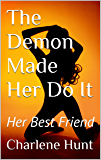 The Demon Made Her Do It: Her Best Friend (Demon Lover Book 2)