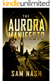 The Aurora Manifesto: A riveting scifi-spy thriller (The Aurora Conspiracies Book 2)